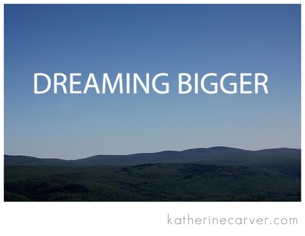 dreaming bigger