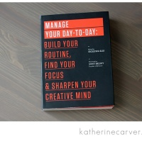 Good Read: Manage Your Day-to-Day: Build Your Routine, Find Your Focus & Sharpen Your Creative Mind
